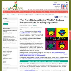 """The End of Bullying Begins With Me"": Bullying Prevention Books for Young Mighty Girls"