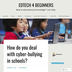 How do you deal with cyber-bullying in schools? – EDTECH 4 BEGINNERS