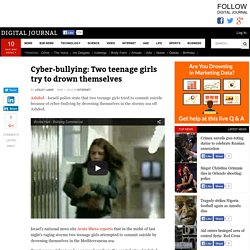 Cyber-bullying: Two teenage girls try to drown themselves