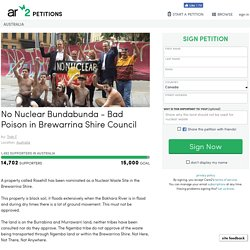 texte de la pétition: No Nuclear Bundabunda - Bad Poison in Brewarrina Shire Council, Australia