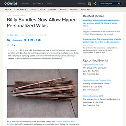 Bit.ly Bundles Now Allow Hyper Personalized Wikis: Tech News «