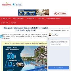 Bùng nổ sự kiện mở bán condotel Movenpick Phú Quốc ngày 21/12