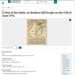 A Plan of the battle, on Bunkers Hill fought on the 17th of June 1775,