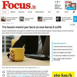 Tre buoni motivi per bere (o non bere) il caffè - Focus.it