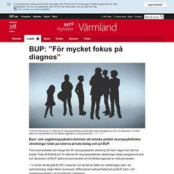 """BUP: """"För mycket fokus på diagnos"""""""
