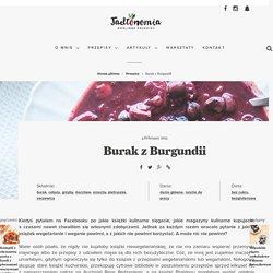 Burak z Burgundii » Jadłonomia