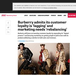 Burberry admits its customer loyalty is 'lagging' and marketing needs 'rebalancing' - Marketing Week