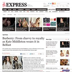 Burberry: From chavvy to royalty as Kate Middleton wears it in Belfast