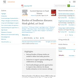 Current Opinion in Food Science Volume 39, June 2021, Burden of foodborne diseases: think global, act local - National burden of foodborne disease (FBD) studies are essential to establish food safety as a public health priority, rank diseases, and inform