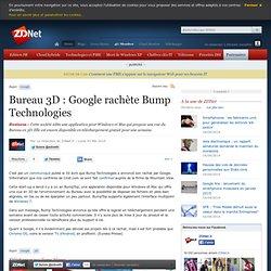 Bureau 3D : Google rachète Bump Technologies - Actualités - ZDNe