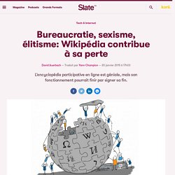 Bureaucratie, sexisme, élitisme: Wikipédia contribue à sa perte