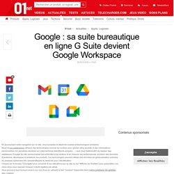 Google : sa suite bureautique en ligne G Suite devient Google Workspace
