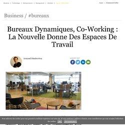 Bureaux Dynamiques, Co-Working : La Nouvelle Donne Des Espaces De Travail