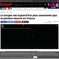 Le burger est aujourd'hui plus consommé que le jambon-beurre en France