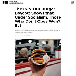The In-N-Out Burger Boycott Shows that Under Socialism, Those Who Don't Obey Won't Eat