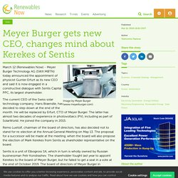 Meyer Burger gets new CEO, changes mind about Kerekes of Sentis