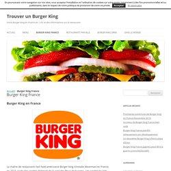 Burger King en France : un développement certain et en cours