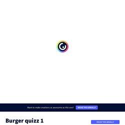 Burger quizz 1 by jbbrungard on Genially