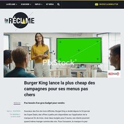 Burger King lance la plus cheap des campagnes pour ses menus pas chers