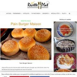 Pain Burger Maison - Recette Plat - Recette Cuisine Facile