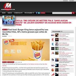 Fast food: Burger King lance aujourd'hui ses nouvelles frites, 40% moins grasses que celles de Mc Do