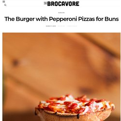 The Burger with Pepperoni Pizzas for Buns – Brocavore