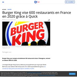 Burger King vise 600 restaurants en France en 2020 grâce à Quick