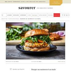 Burger au saumon et au maïs – Savourer par Geneviève O'Gleman