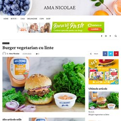 Burger vegetarian cu linte - Ama Nicolae