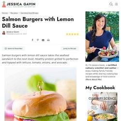 Salmon Burgers with Homemade Lemon Dill Sauce - Jessica Gavin