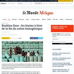 LE MONDE 16/02/16 Burkina Faso : les leçons à tirer de la fin du coton transgénique