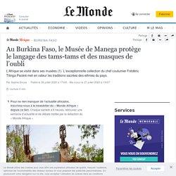 Au Burkina Faso, le Musée de Manega protège le langage des tams-tams et des masques de l'oubli