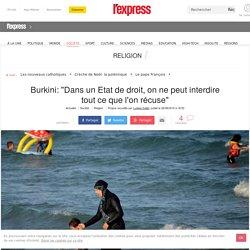"""Burkini: """"Dans un Etat de droit, on ne peut interdire tout ce que l'on récuse"""""""