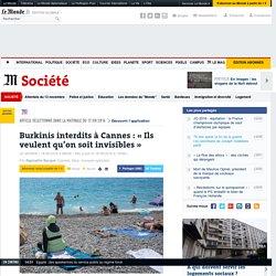 Burkinis interdits à Cannes: «Ils veulent qu'on soit invisibles»