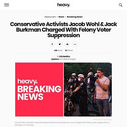 Jacob Wohl & Jack Burkman Charged With Voter Suppression