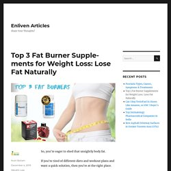 Top 3 Fat Burner Supplements for Weight Loss: Lose Fat Naturally