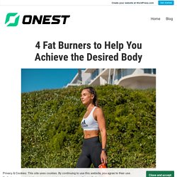4 Fat Burners to Help You Achieve the Desired Body
