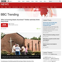 Who is burning black churches? Twitter activists think they know - BBC News
