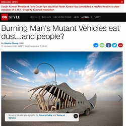 Burning Man's Mutant Vehicles eat dust, and people?
