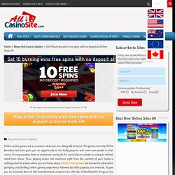 Get 10 burning wins free spins with no deposit at Online Slots UK