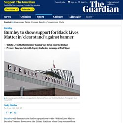 Burnley to show support for Black Lives Matter in 'clear stand' against banner