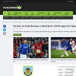Soi kèo, dự đoán Burnley vs West Brom, 22h00 ngày 20/2 Ngoại hạng Anh