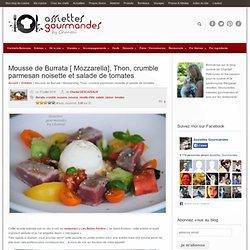 Thon mi-cuit, mousse de Burrata, Mozzarella, crumble et salade de tomates
