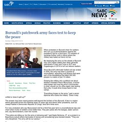 Burundis patchwork army faces test to keep the peace:Sunday 3 May 2015
