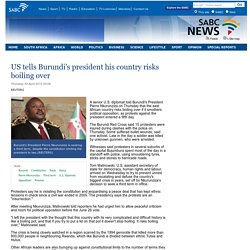 US tells Burundis president his country risks boiling over:Thursday 30 April 2015