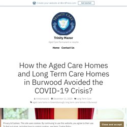 How the Aged Care Homes and Long Term Care Homes in Burwood Avoided the COVID-19 Crisis?
