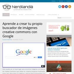 Aprende a crear tu propio buscador de imágenes creative commons con Google