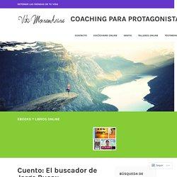 Cuento: El buscador de Jorge Bucay – Coaching para Protagonistas