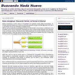 Buscando Nada Nuevo: Duda conceptual: Educación formal, no formal e informal