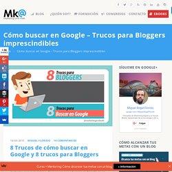 Cómo buscar en Google – 8 trucos para Bloggers